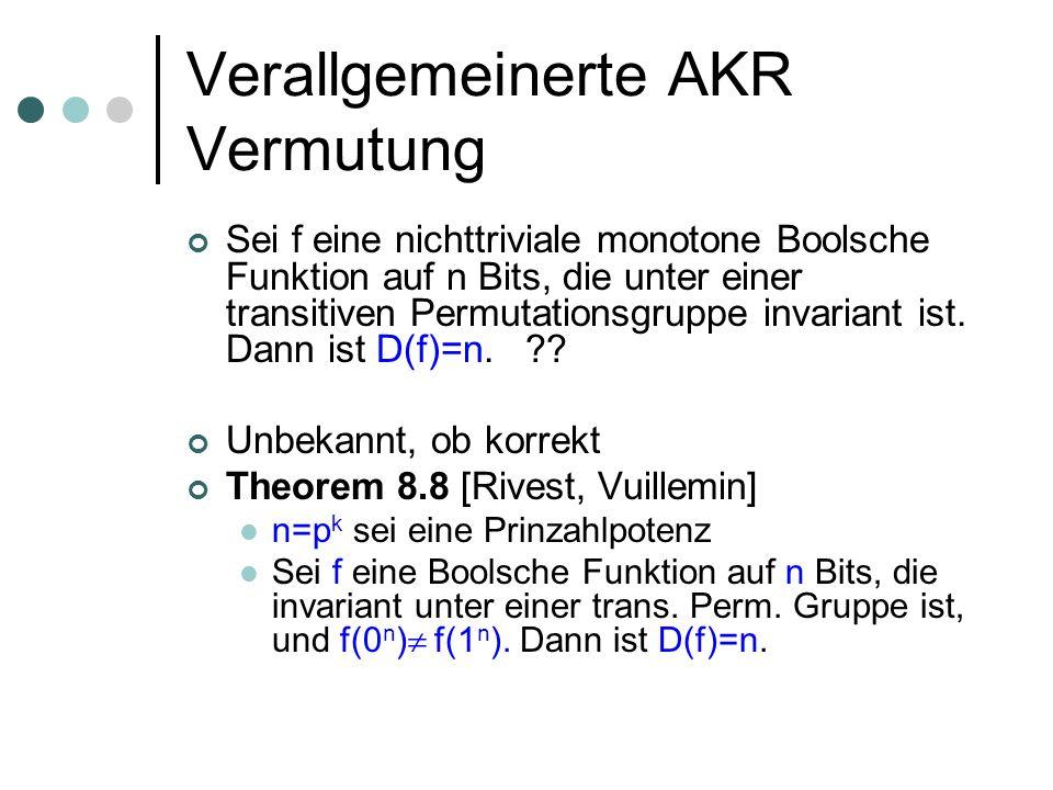 Verallgemeinerte AKR Vermutung Sei f eine nichttriviale monotone Boolsche Funktion auf n Bits, die unter einer transitiven Permutationsgruppe invariant ist.