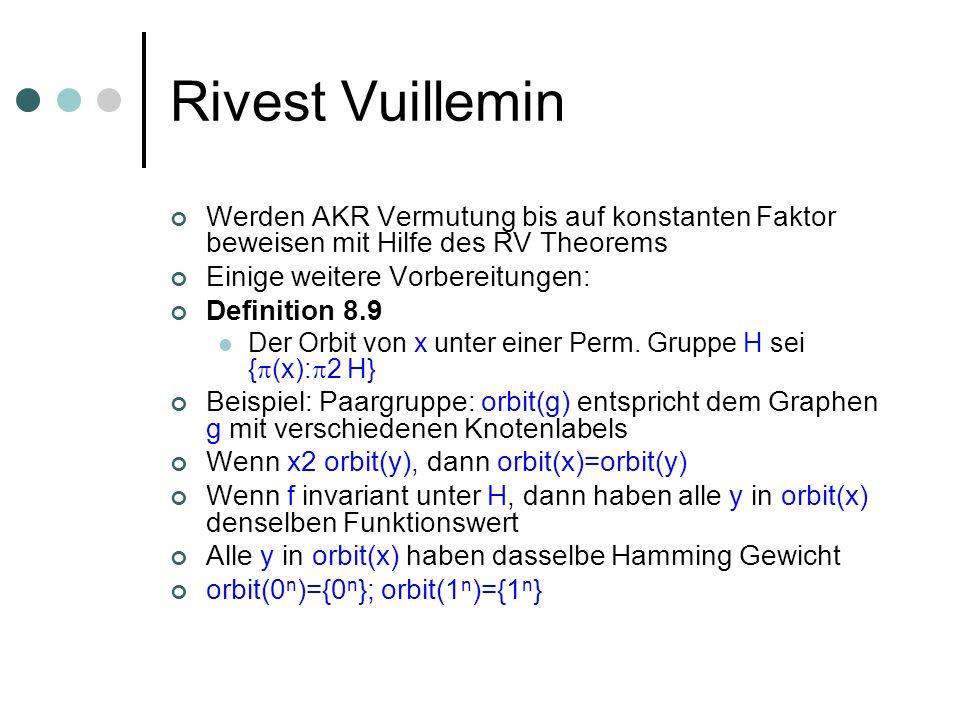 Rivest Vuillemin Werden AKR Vermutung bis auf konstanten Faktor beweisen mit Hilfe des RV Theorems Einige weitere Vorbereitungen: Definition 8.9 Der Orbit von x unter einer Perm.
