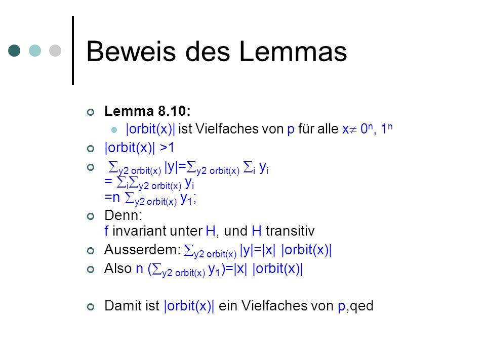 Beweis des Lemmas Lemma 8.10: |orbit(x)| ist Vielfaches von p für alle x 0 n, 1 n |orbit(x)| >1 y2 orbit(x) |y|= y2 orbit(x) i y i = i y2 orbit(x) y i