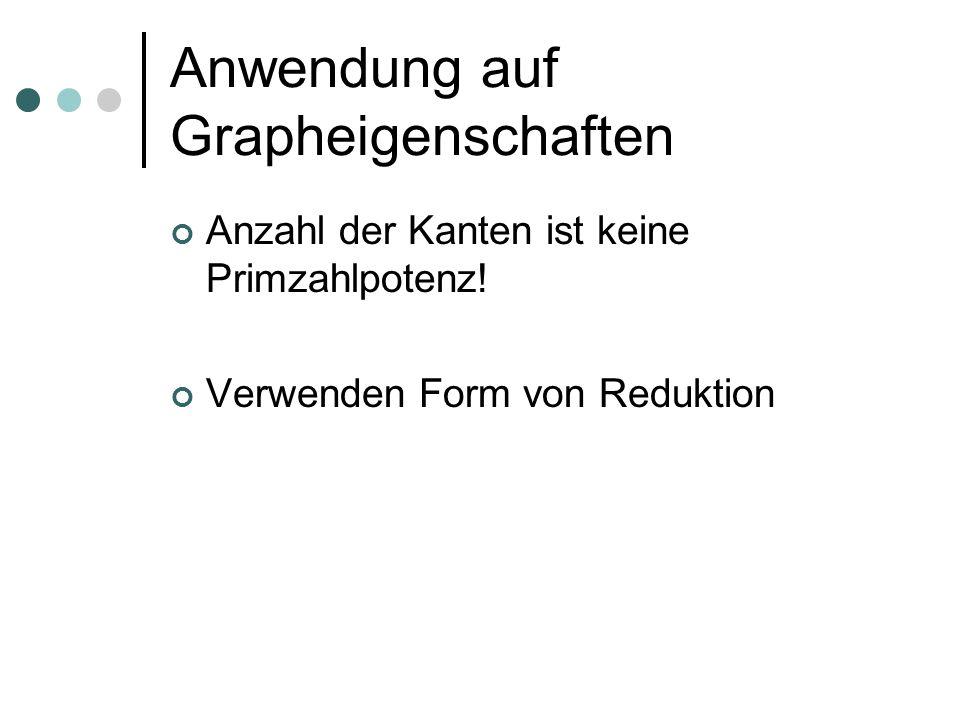 Anwendung auf Grapheigenschaften Anzahl der Kanten ist keine Primzahlpotenz! Verwenden Form von Reduktion