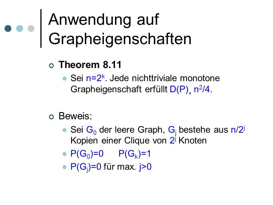 Anwendung auf Grapheigenschaften Theorem 8.11 Sei n=2 k. Jede nichttriviale monotone Grapheigenschaft erfüllt D(P)¸ n 2 /4. Beweis: Sei G 0 der leere