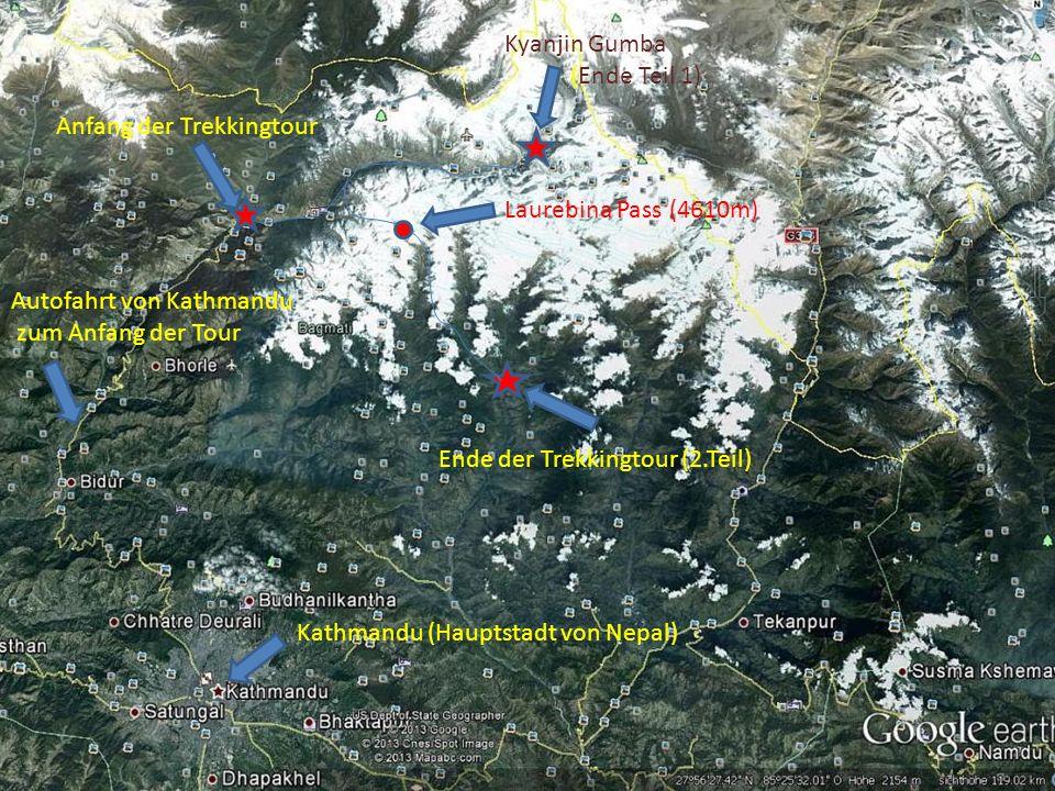 Kyanjin Gumba (Ende Teil 1) Laurebina Pass (4610m) Ende der Trekkingtour (2.Teil) Anfang der Trekkingtour Autofahrt von Kathmandu zum Anfang der Tour