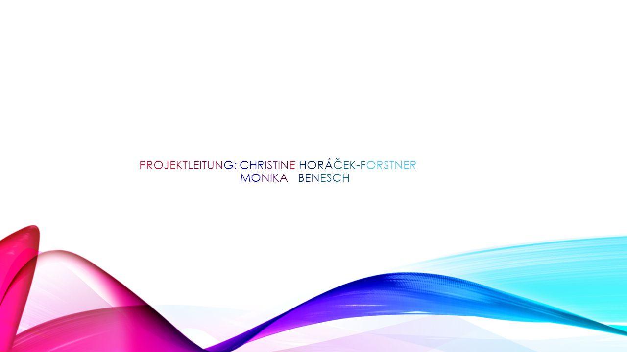 PROJEKTLEITUNG: CHRISTINE HORÁČEK-FORSTNER MONIKA BENESCH