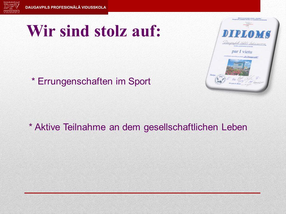 Wir sind stolz auf: * Errungenschaften im Sport * Aktive Teilnahme an dem gesellschaftlichen Leben