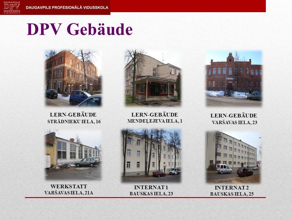 DPV Gebäude LERN-GEBÄUDE STRĀDNIEKU IELA, 16 LERN-GEBÄUDE MENDEĻEJEVA IELA, 1 LERN-GEBÄUDE VARŠAVAS IELA, 23 WERKSTATT VARŠAVAS IELA, 21A INTERNAT 1 BAUSKAS IELA, 23 INTERNAT 2 BAUSKAS IELA, 25