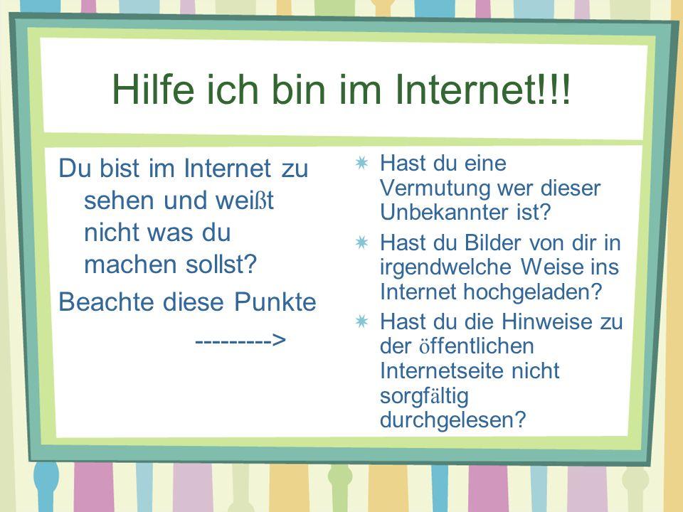 Hilfe ich bin im Internet!!. Du bist im Internet zu sehen und wei ß t nicht was du machen sollst.