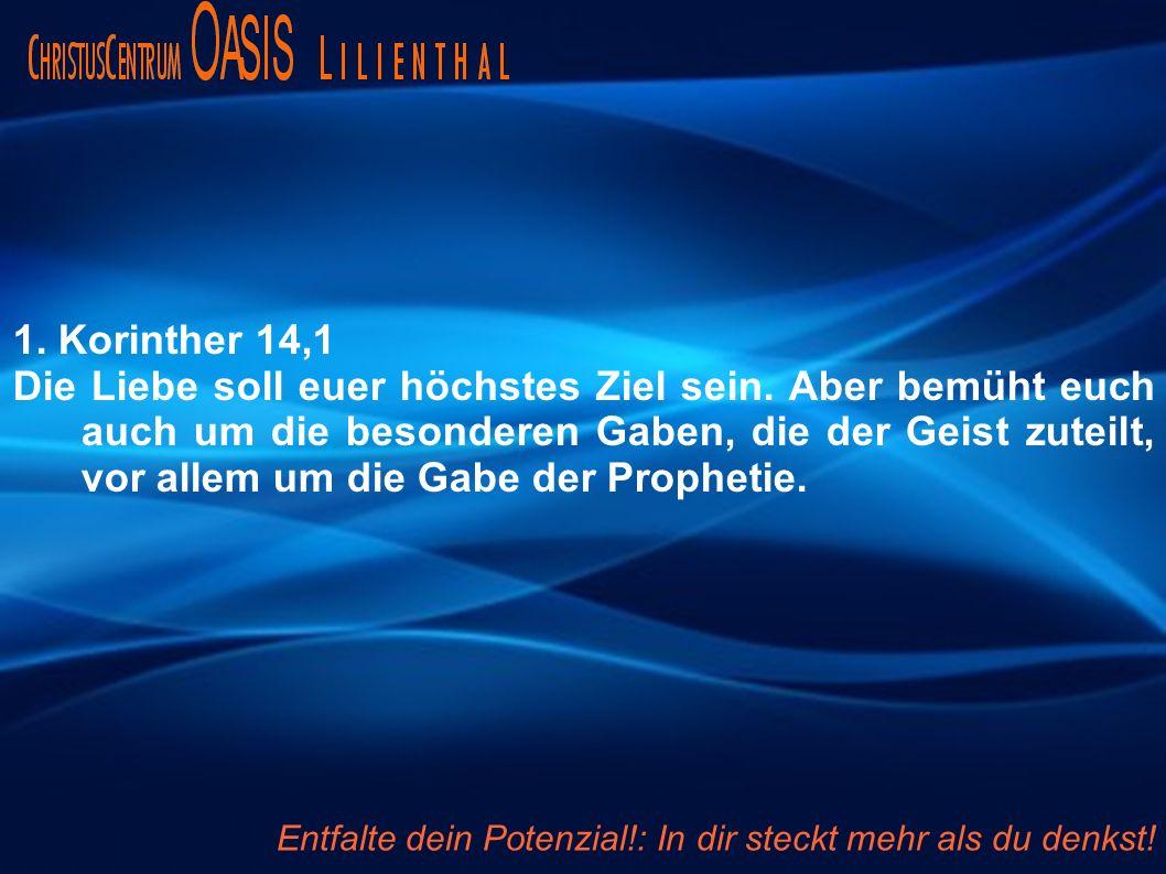 1.Korinther 14,1 Die Liebe soll euer höchstes Ziel sein.