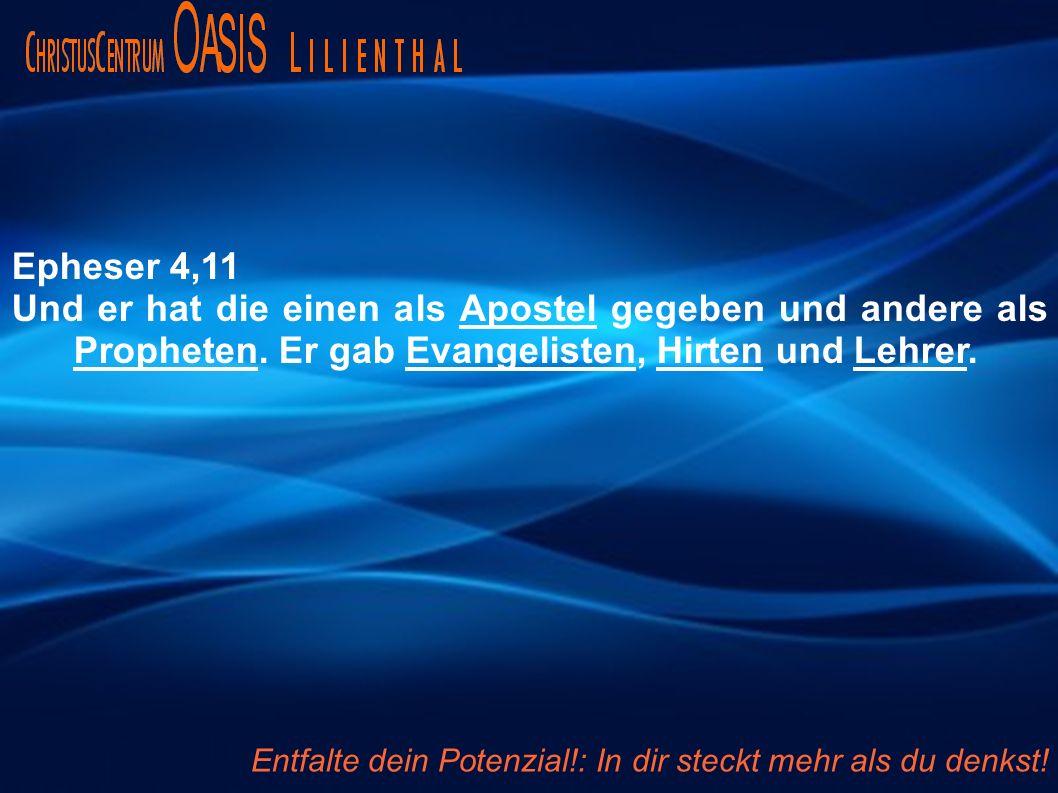 Epheser 4,11 Und er hat die einen als Apostel gegeben und andere als Propheten.