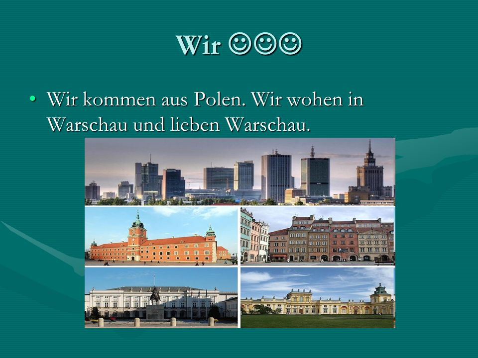 Wir Wir Wir kommen aus Polen. Wir wohen in Warschau und lieben Warschau.Wir kommen aus Polen.