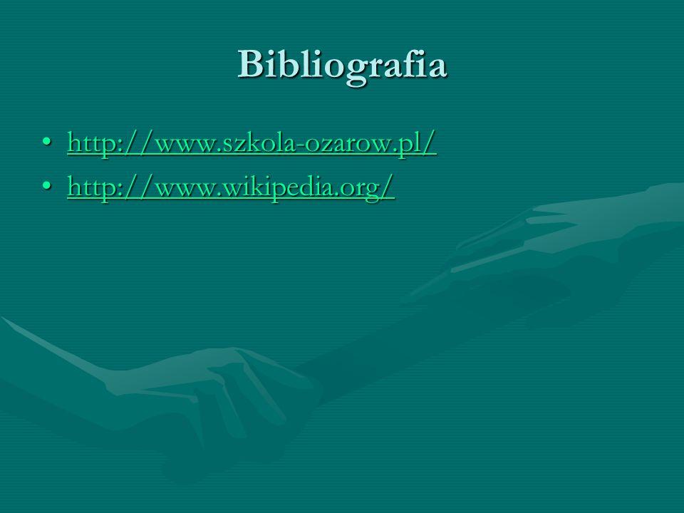 Bibliografia http://www.szkola-ozarow.pl/http://www.szkola-ozarow.pl/http://www.szkola-ozarow.pl/ http://www.wikipedia.org/http://www.wikipedia.org/http://www.wikipedia.org/