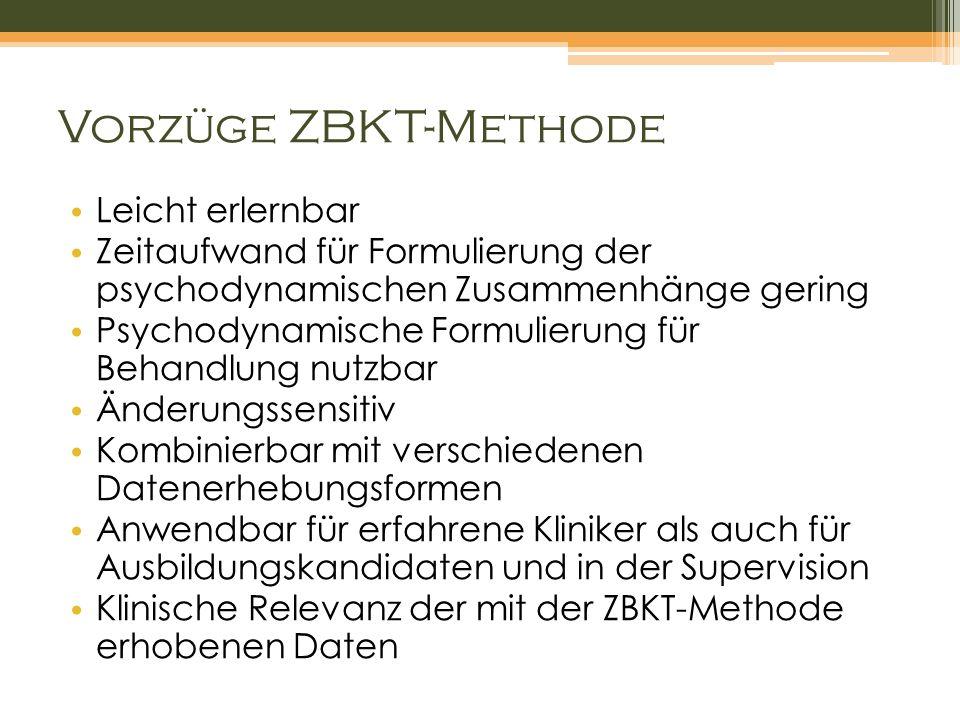 Vorzüge ZBKT-Methode Leicht erlernbar Zeitaufwand für Formulierung der psychodynamischen Zusammenhänge gering Psychodynamische Formulierung für Behand