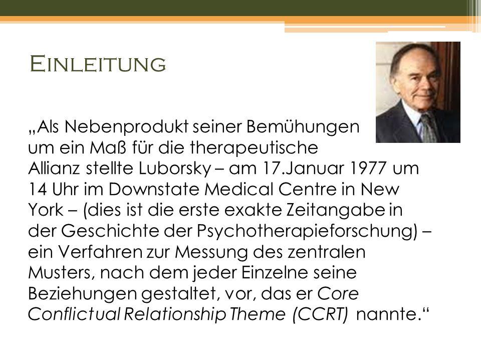Einleitung Als Nebenprodukt seiner Bemühungen um ein Maß für die therapeutische Allianz stellte Luborsky – am 17.Januar 1977 um 14 Uhr im Downstate Me
