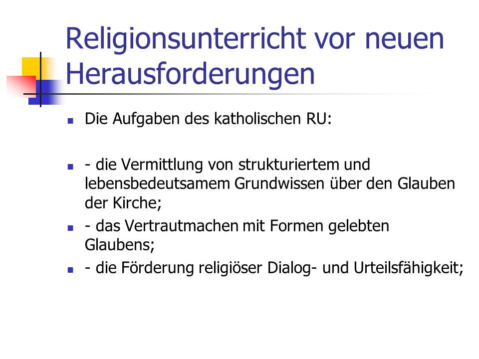 Religionsunterricht vor neuen Herausforderungen Lebenswelt der Kinder und Jugendlichen ist durch das Faktum der religiösen Pluralität geprägt; Nicht n