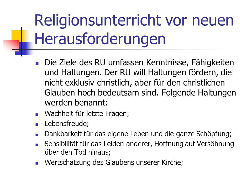 Religionsunterricht vor neuen Herausforderungen Die Aufgaben des katholischen RU: - die Vermittlung von strukturiertem und lebensbedeutsamem Grundwiss