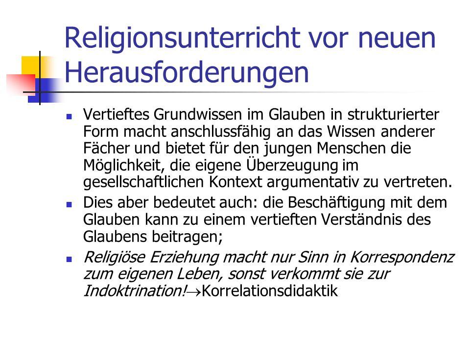 Religionsunterricht vor neuen Herausforderungen Es geht nicht nur um Bescheidwissen über Religion und Glaube selbst, sondern immer auch um die Ermögli
