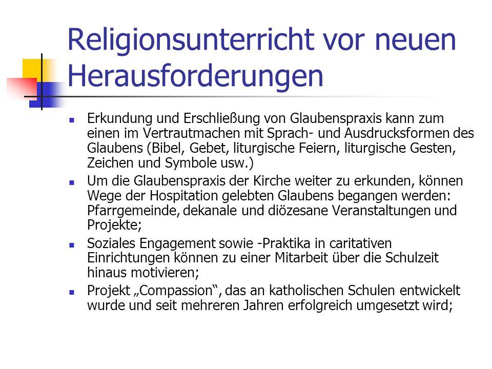 Religionsunterricht vor neuen Herausforderungen RU, der SchülerInnen einen verstehenden Zugang zum Glauben eröffnen will, kann sich nicht mit der Verm