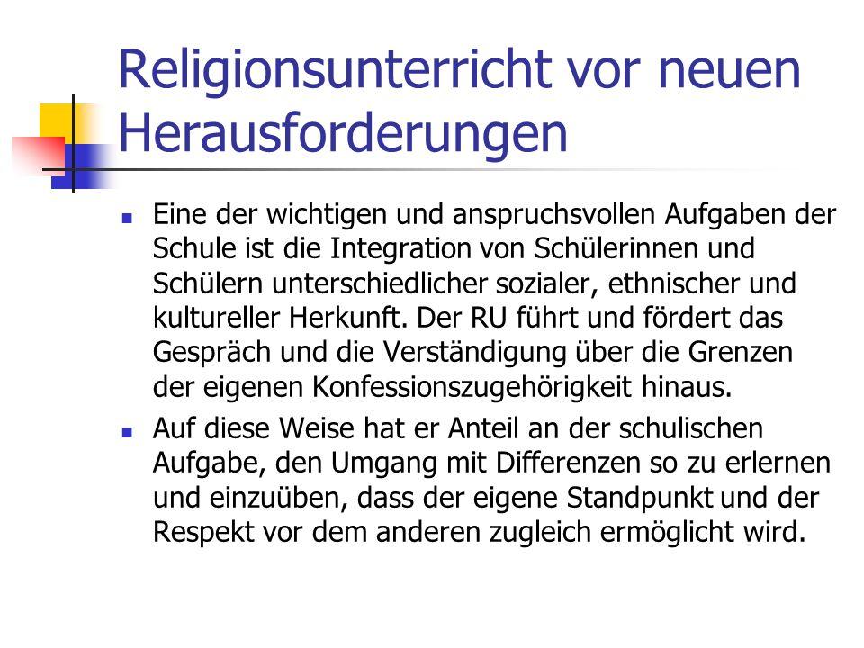 Religionsunterricht vor neuen Herausforderungen Der RU ist der Ort eines ernsthaften Ringens um Wahrheitserkenntnis. Dabei ist er von einem bestimmten