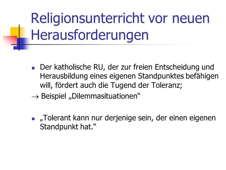 Religionsunterricht vor neuen Herausforderungen Ein konfessionell-profilierter RU will - zu verantwortlichem Denken und Verhalten im Blick auf Religio