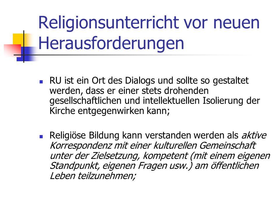 Religionsunterricht vor neuen Herausforderungen Der katholische RU, der zur freien Entscheidung und Herausbildung eines eigenen Standpunktes befähigen
