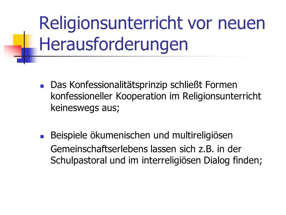 Religionsunterricht vor neuen Herausforderungen Religiöse Bildung gelingt am besten in Korrespondenz mit einer konkret erfahrbaren, konfessionell gepr