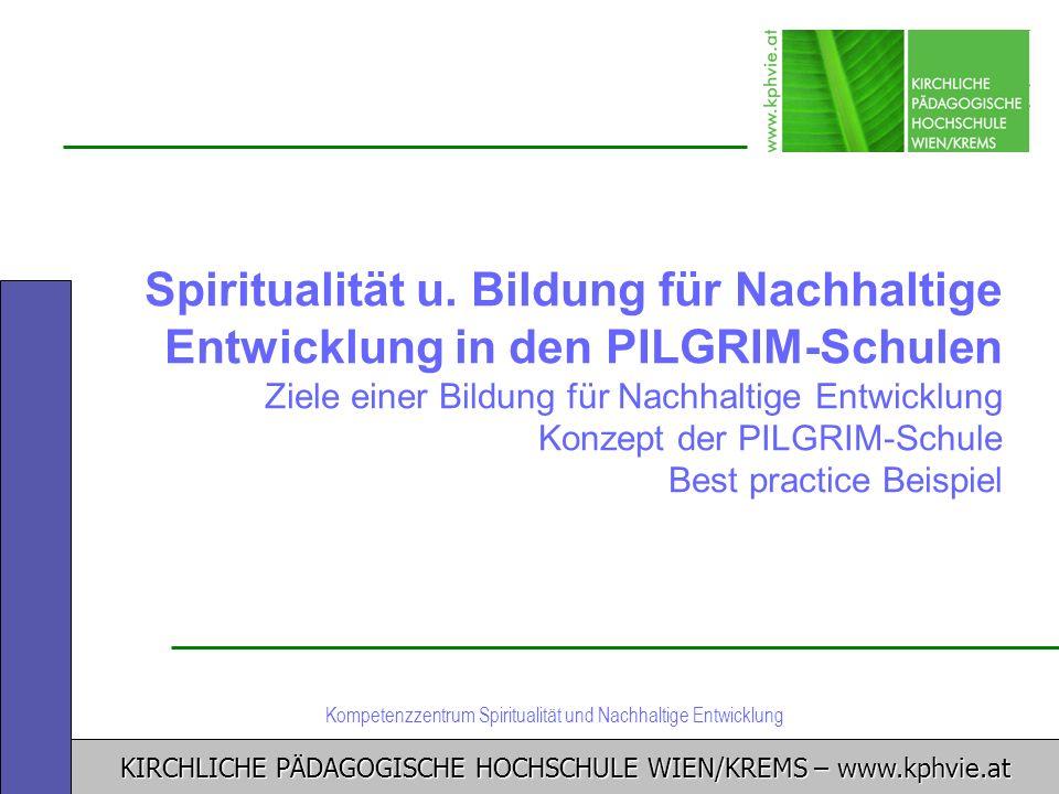 KIRCHLICHE PÄDAGOGISCHE HOCHSCHULE WIEN/KREMS – www.kphvie.at Kompetenzzentrum Spiritualität und Nachhaltige Entwicklung Spiritualität u. Bildung für