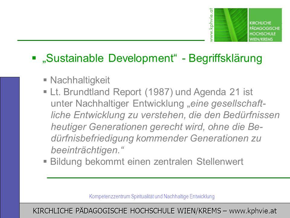 KIRCHLICHE PÄDAGOGISCHE HOCHSCHULE WIEN/KREMS – www.kphvie.at Kompetenzzentrum Spiritualität und Nachhaltige Entwicklung Sustainable Development - Beg
