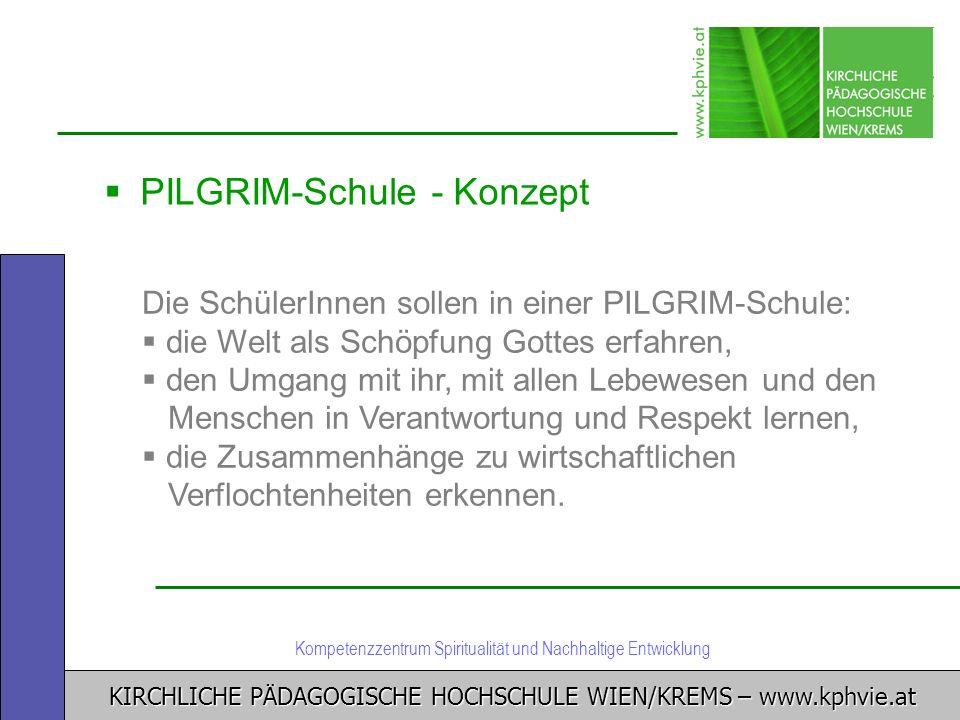 KIRCHLICHE PÄDAGOGISCHE HOCHSCHULE WIEN/KREMS – www.kphvie.at Kompetenzzentrum Spiritualität und Nachhaltige Entwicklung PILGRIM-Schule - Konzept Die