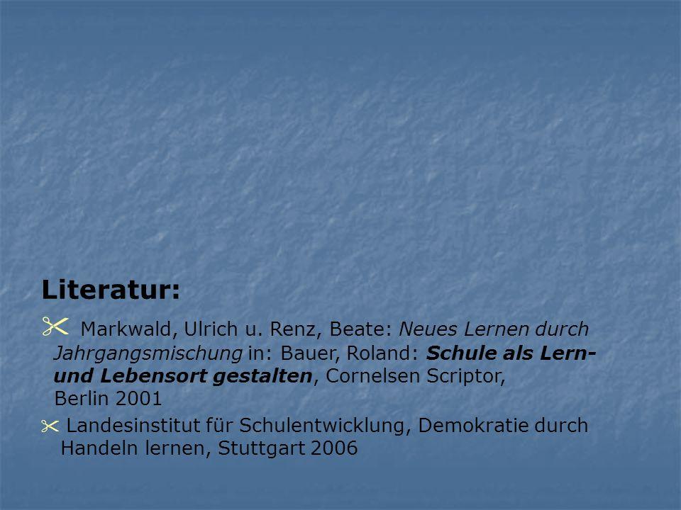 Literatur: Markwald, Ulrich u. Renz, Beate: Neues Lernen durch Jahrgangsmischung in: Bauer, Roland: Schule als Lern- und Lebensort gestalten, Cornelse