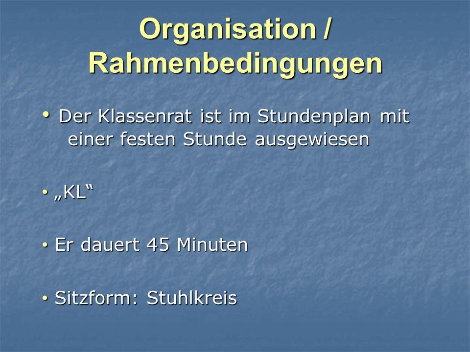 Organisation / Rahmenbedingungen Der Klassenrat ist im Stundenplan mit einer festen Stunde ausgewiesen Der Klassenrat ist im Stundenplan mit einer fes