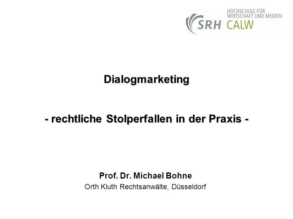 Dialogmarketing - rechtliche Stolperfallen in der Praxis - Prof. Dr. Michael Bohne Orth Kluth Rechtsanwälte, Düsseldorf