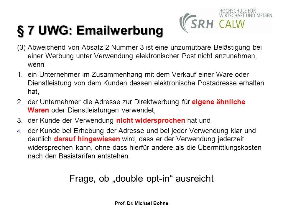 § 7 UWG: Emailwerbung (3) Abweichend von Absatz 2 Nummer 3 ist eine unzumutbare Belästigung bei einer Werbung unter Verwendung elektronischer Post nic