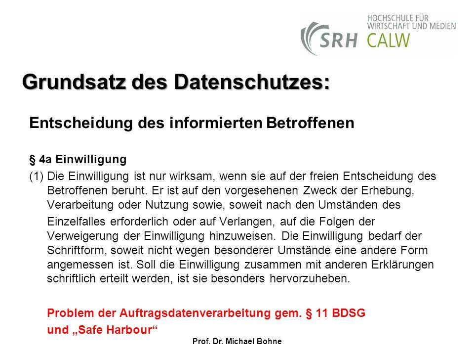 Grundsatz des Datenschutzes: Entscheidung des informierten Betroffenen § 4a Einwilligung (1) Die Einwilligung ist nur wirksam, wenn sie auf der freien