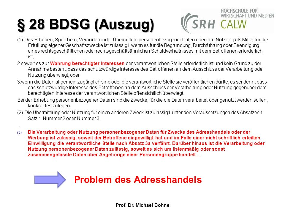 § 28 BDSG (Auszug) (1) Das Erheben, Speichern, Verändern oder Übermitteln personenbezogener Daten oder ihre Nutzung als Mittel für die Erfüllung eigen