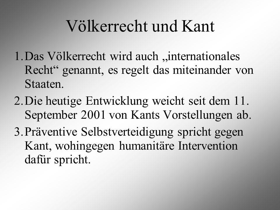 Völkerrecht und Kant 1.Das Völkerrecht wird auch internationales Recht genannt, es regelt das miteinander von Staaten. 2.Die heutige Entwicklung weich