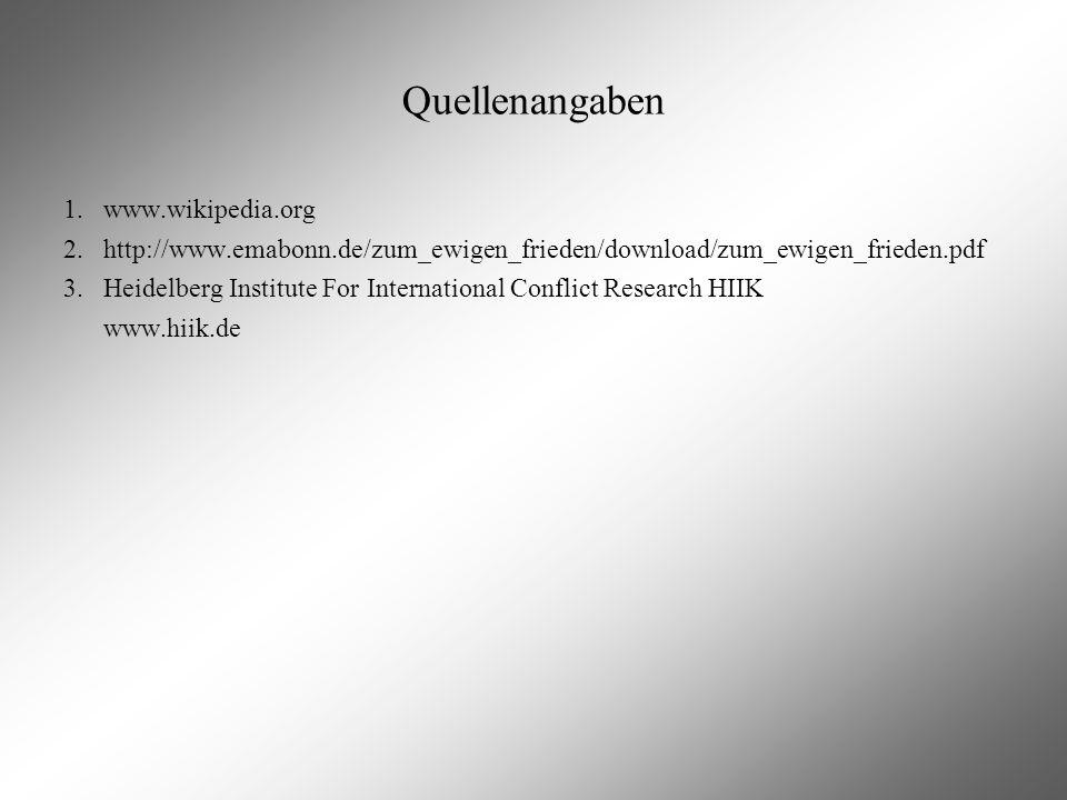 Quellenangaben 1.www.wikipedia.org 2.http://www.emabonn.de/zum_ewigen_frieden/download/zum_ewigen_frieden.pdf 3.Heidelberg Institute For International
