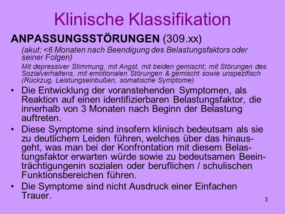 3 Klinische Klassifikation ANPASSUNGSSTÖRUNGEN (309.xx) (akut; <6 Monaten nach Beendigung des Belastungsfaktors oder seiner Folgen) Mit depressiver St