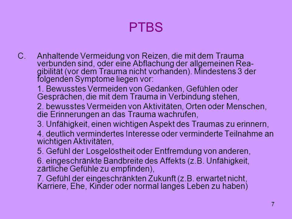 7 PTBS C.Anhaltende Vermeidung von Reizen, die mit dem Trauma verbunden sind, oder eine Abflachung der allgemeinen Rea- gibilität (vor dem Trauma nich