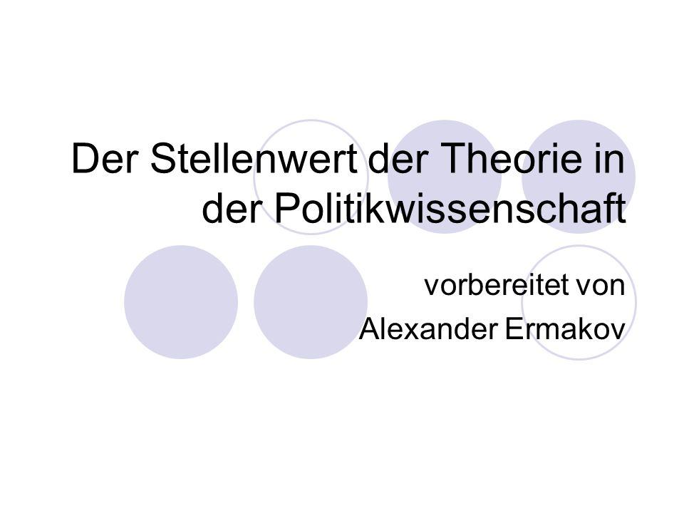 Der Stellenwert der Theorie in der Politikwissenschaft vorbereitet von Alexander Ermakov