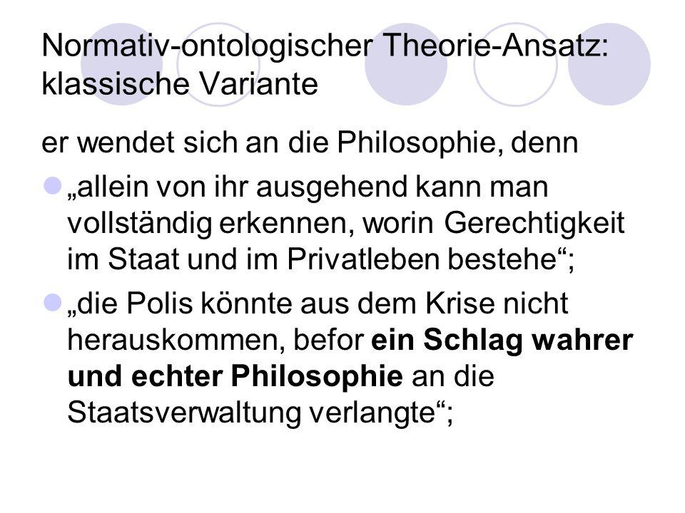 Normativ-ontologischer Theorie-Ansatz: klassische Variante er wendet sich an die Philosophie, denn allein von ihr ausgehend kann man vollständig erken
