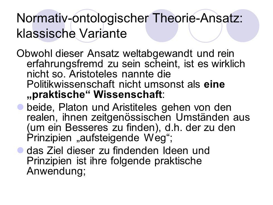 Normativ-ontologischer Theorie-Ansatz: klassische Variante Obwohl dieser Ansatz weltabgewandt und rein erfahrungsfremd zu sein scheint, ist es wirklic