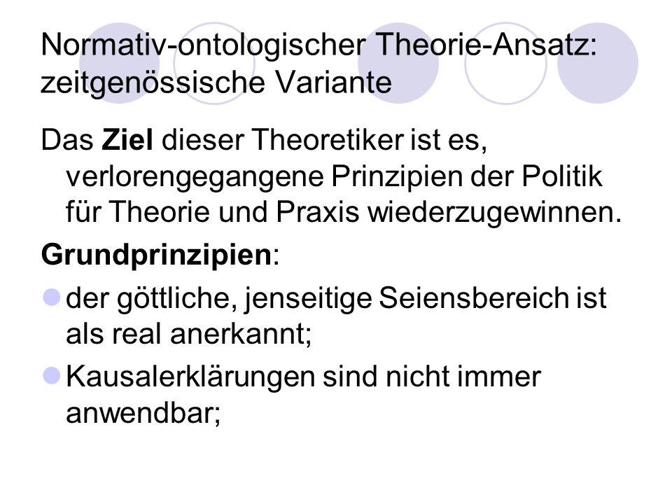 Normativ-ontologischer Theorie-Ansatz Auswirkung des Theorie-Ansatzes: die Richtung der PW ist auf Probleme der politischen Philisophie und Ideengeschichte konzentriert; kein Erfolg in anderen Bereichen (z.B.