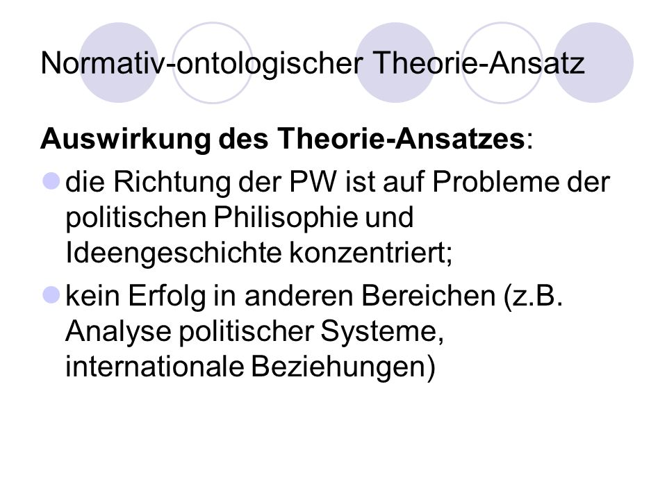 Normativ-ontologischer Theorie-Ansatz Auswirkung des Theorie-Ansatzes: die Richtung der PW ist auf Probleme der politischen Philisophie und Ideengesch