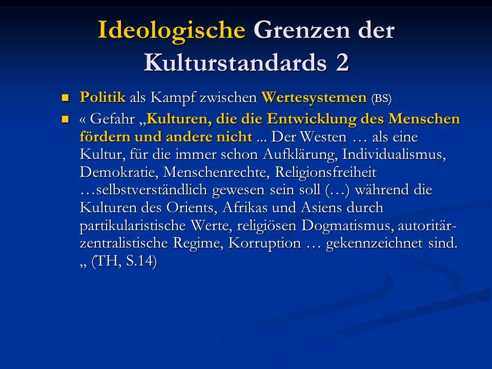 Ideologische Grenzen der Kulturstandards 2 Politik als Kampf zwischen Wertesystemen (BS) Politik als Kampf zwischen Wertesystemen (BS) « Gefahr Kulturen, die die Entwicklung des Menschen fördern und andere nicht...
