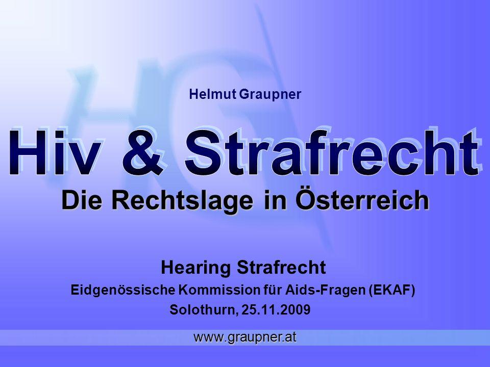 Die Rechtslage in Österreich Hearing Strafrecht Eidgenössische Kommission für Aids-Fragen (EKAF) Solothurn, 25.11.2009 Helmut Graupner www.graupner.at