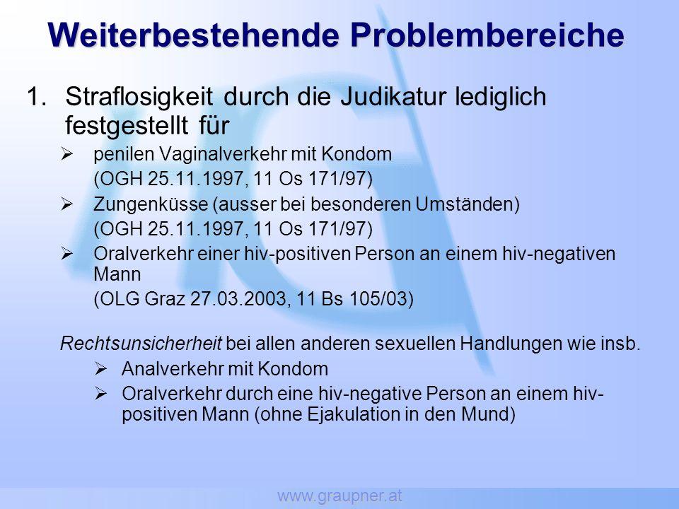 www.graupner.at Weiterbestehende Problembereiche 1.Straflosigkeit durch die Judikatur lediglich festgestellt für penilen Vaginalverkehr mit Kondom (OG