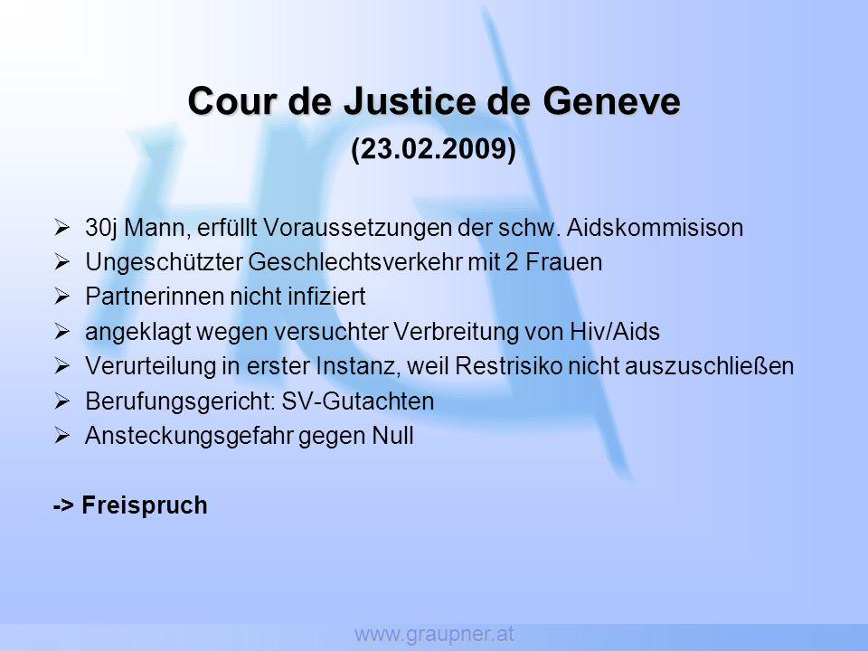 www.graupner.at Cour de Justice de Geneve (23.02.2009) 30j Mann, erfüllt Voraussetzungen der schw. Aidskommisison Ungeschützter Geschlechtsverkehr mit