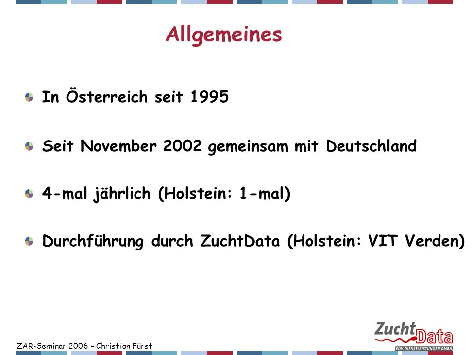 ZAR-Seminar 2006 – Christian Fürst Allgemeines In Österreich seit 1995 Seit November 2002 gemeinsam mit Deutschland 4-mal jährlich (Holstein: 1-mal) D