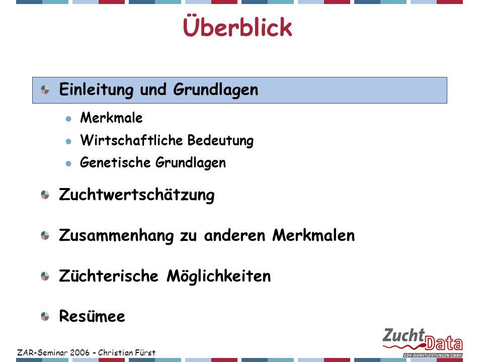 ZAR-Seminar 2006 – Christian Fürst Überblick Einleitung und Grundlagen Merkmale Wirtschaftliche Bedeutung Genetische Grundlagen Zuchtwertschätzung Zus