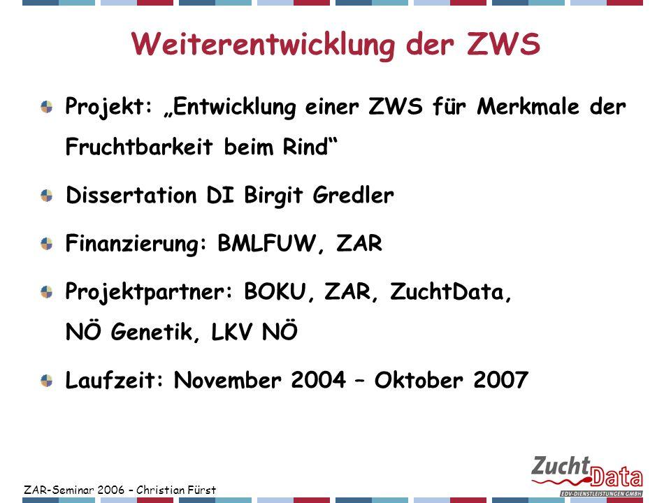 ZAR-Seminar 2006 – Christian Fürst Weiterentwicklung der ZWS Projekt: Entwicklung einer ZWS für Merkmale der Fruchtbarkeit beim Rind Dissertation DI B