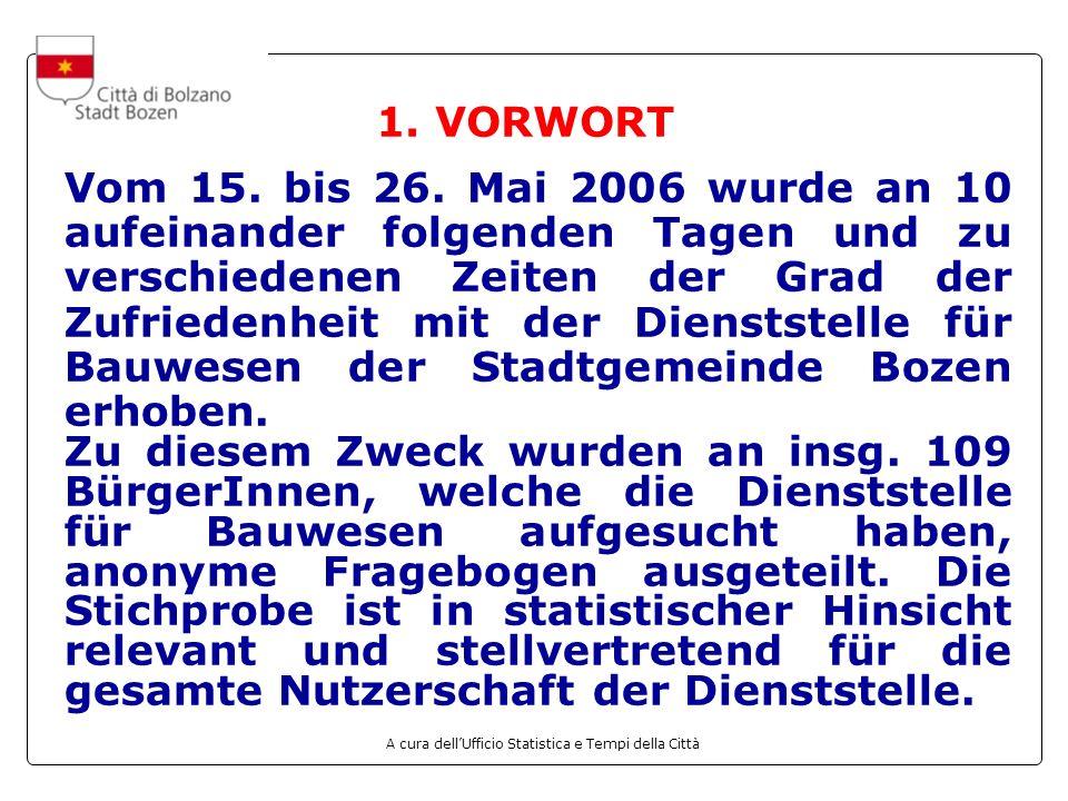 A cura dellUfficio Statistica e Tempi della Città 1. VORWORT Vom 15. bis 26. Mai 2006 wurde an 10 aufeinander folgenden Tagen und zu verschiedenen Zei